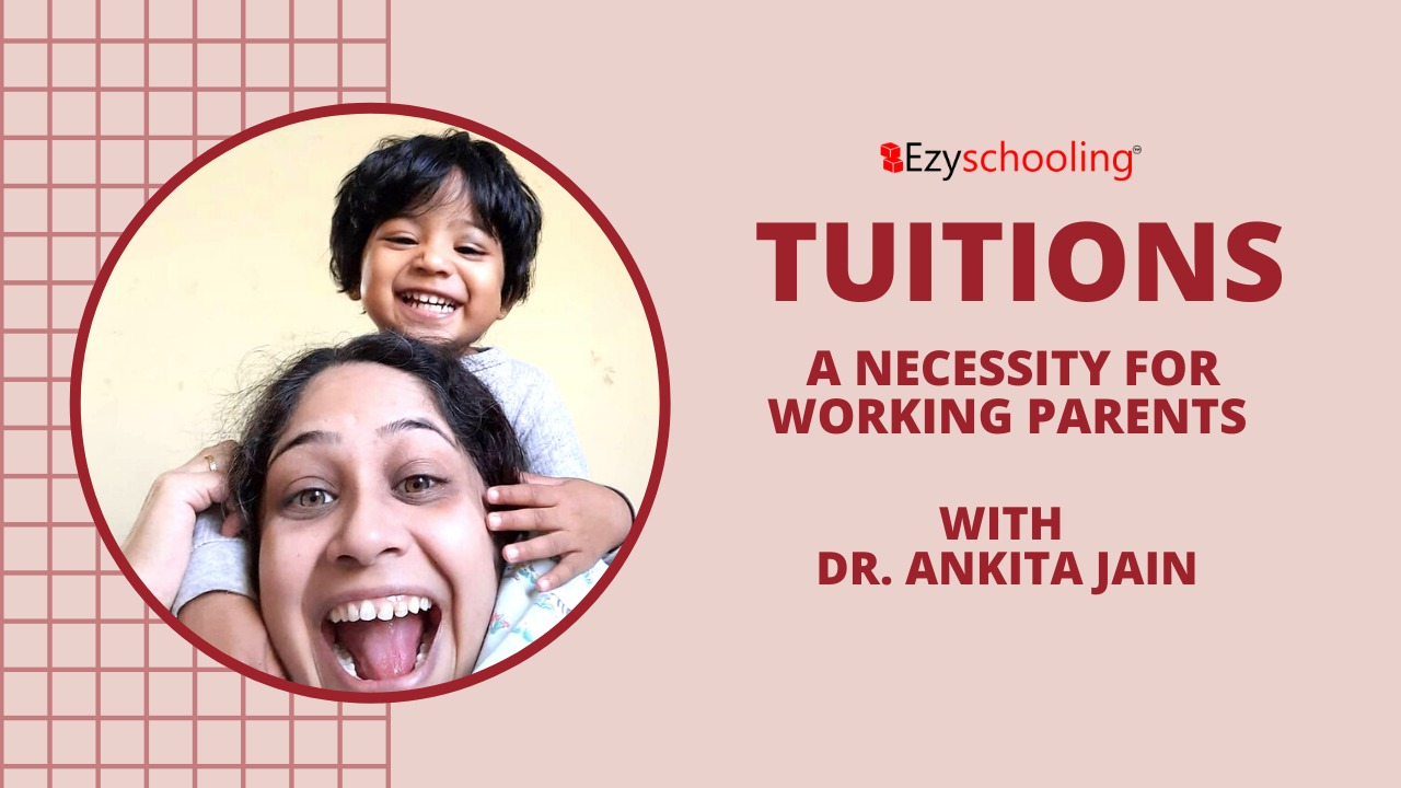Tuitions - A Necessity For Working Parents with Dr. Ankita Jain