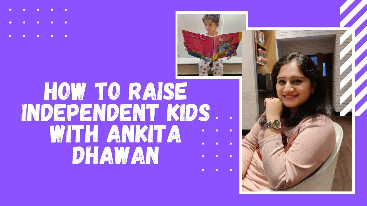 How to Raise Independent Kids with Ankita Dhawan